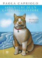Avventure di un gatto viaggiatore. Dai Grigioni alla Grecia (e ritorno) - Capriolo Paola