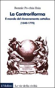 Copertina di 'La Controriforma. Il mondo del rinnovamento cattolico (1540-1770)'