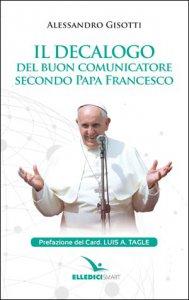 Copertina di 'Il decalogo del buon comunicatore secondo papa Francesco'