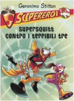 Supersquitt contro i terribili tre. Supereroi - Stilton Geronimo