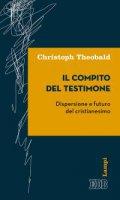 Il compito del testimone - Christoph Theobald