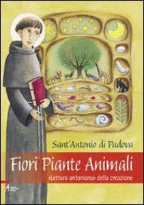 Copertina di 'Fiori piante animali. «Lettura antoniana» della creazione'