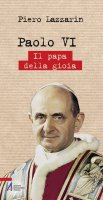 Paolo VI. Il papa della gioia - Piero Lazzarin