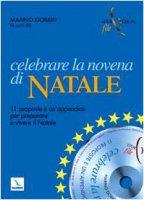 """Celebrare la Novena di Natale. Con cd-rom. 11 proposte e un'appendice per """"Preparare e vivere il Natale"""" - Gobbin Marino"""