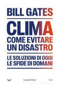 Copertina di 'Clima. Come evitare un disastro. Le soluzioni di oggi. Le sfide di domani'