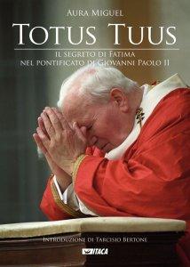 Copertina di 'Totus tuus. Il segreto di Fatima nel pontificato di Giovanni Paolo II'