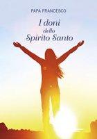 I doni dello Spirito Santo - Papa Francesco (Jorge Mario Bergoglio)