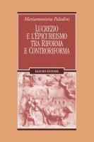 Lucrezio e l'epicureismo tra Riforma e Controriforma - Mariantonietta Paladini