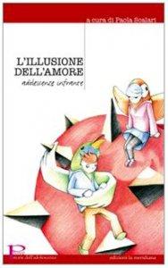 Copertina di 'L' illusione dell'amore. Adolescenze infrante'
