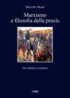 Marxismo e filosofia della praxis - Marcello Mustè