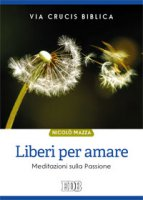Liberi per amare. Via Crucis biblica - Nicolò Mazza
