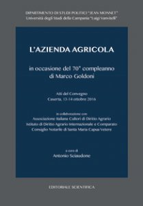 Copertina di 'L' azienda agricola in occasione del 70° compleanno di Marco Goldoni. Atti del Convegno (Caserta, 13-14 ottobre 2016)'