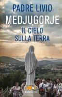 Medjugorje. Il cielo sulla terra - Livio Fanzaga