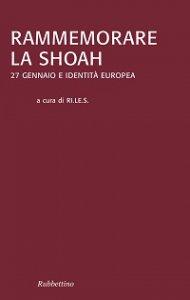 Copertina di 'Rammemorare la Shoah. 27 gennaio e identità europea'
