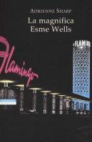 La magnifica Esme Wells - Sharp Adrienne