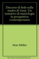 Discorso di fede sulla madre di Gesù. Un tentativo di mariologia in prospettiva contemporanea (gdt 146) - Müller Alois