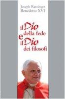 Il Dio della fede e il Dio dei filosofi - Benedetto XVI (Joseph Ratzinger)