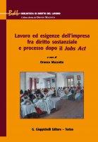 Lavoro ed esigenze dell'impresa fra diritto sostanziale e processo dopo il Jobs Act - Lorenzo Zoppoli, Raffaele De Luca Tamajo, Roberto Pessi