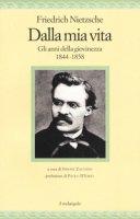 Dalla mia vita. Gli anni della giovinezza 1844-1858 - Nietzsche Friedrich