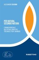 Per natura, secondo natura - Alessandro Severino
