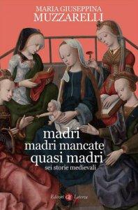 Copertina di 'Madri, madri mancate, quasi madri'