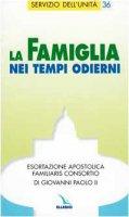 """La famiglia nei tempi odierni. Esortazione apostolica """"Familiaris consortio"""" di Giovanni Paolo II - Giovanni Paolo II"""
