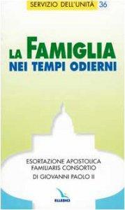 """Copertina di 'La famiglia nei tempi odierni. Esortazione apostolica """"Familiaris consortio"""" di Giovanni Paolo II'"""