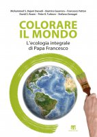 Colorare il mondo - Mohammed S. Dajani Daoudi, Beatrice Guarrera, Francesco Patton, David S. Rosen, Peter K. Turkson, Stefano Zamagni
