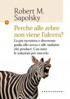 Perché alle zebre non viene l'ulcera? - Robert M. Sapolsky