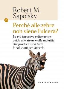 Copertina di 'Perché alle zebre non viene l'ulcera?'