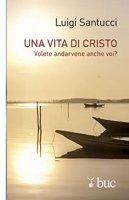 Una vita di Cristo - Luigi Santucci