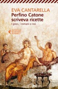 Copertina di 'Perfino Catone scriveva ricette. I greci, i romani e noi'