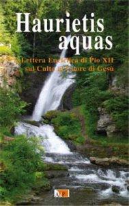 Copertina di 'Haurietis aquas. Lettera enciclica di Pio XII sul Culto al Cuore di Gesù'