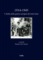 1914-1945. L'Italia nella guerra europea dei trent'anni - Autori Vari
