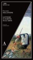 Lettere e scritti sull'arte - Segantini Giovanni
