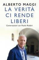 La verità ci rende liberi - Alberto Maggi, Paolo Rodari
