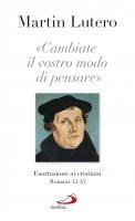«Cambiate il vostro modo di pensare» - Martin Lutero