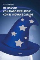 In viaggio con mago Merlino e con il giovane Carlos - Lunga Freccia