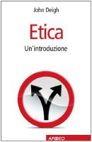 Etica. Un'introduzione - Deigh John