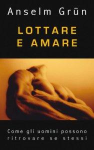 Copertina di 'Lottare e amare. Come gli uomini ritrovano se stessi'