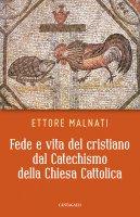 Fede e vita del cristiano dal Catechismo della Chiesa cattolica - Malnati Ettore