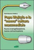 Papa Wojtyla e la nuova cultura massmediale. Nuova evangelizzazione, nuova comunicazione - Taddei Nazareno