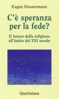 C'è speranza per la fede? Il futuro della religione all'inizio del XXI secolo - Drewermann Eugen