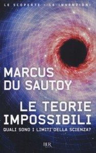 Copertina di 'Le teorie impossibili. Quali sono i limiti della scienza?'