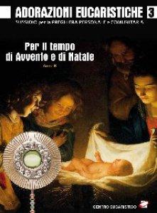 Copertina di 'Adorazioni eucaristiche 3 - Per il tempo di Avvento e Natale. Anno B'