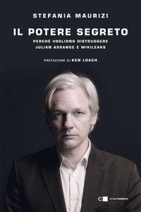 Copertina di 'Il potere segreto. Perché vogliono distruggere Julian Assange e Wikileaks'