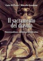 Il sacramento del diavolo. Omosessualismo, sodomia e cattolicesimo - Carlo di Pietro, Marcello Stanzione