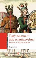 Dagli sciamani allo sciamanesimo - Sergio Botta