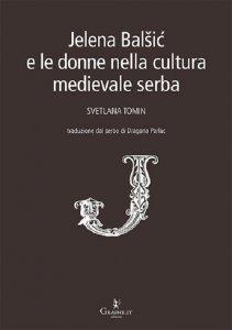 Copertina di 'Jelena Balsic e le donne nella cultura medievale serba'
