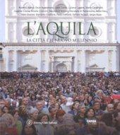 L'Aquila. La città il il nuovo millennio. Ediz. italiana e inglese